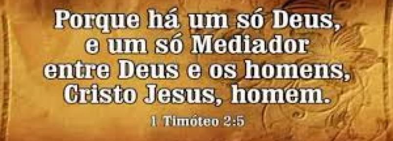 O Senhor Jesus Cristo o Único Mediador entre Deus e os homens